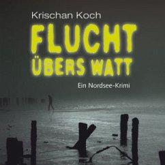 Flucht übers Watt, 7 Audio-CDs + 1 MP3-CD - Koch, Krischan