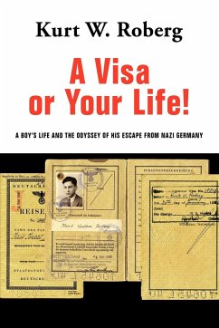 A Visa or Your Life!: A Boy's Life and the Odyssey of His Escape from Nazi Germany