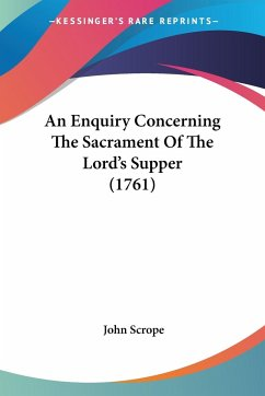 An Enquiry Concerning The Sacrament Of The Lord's Supper (1761)