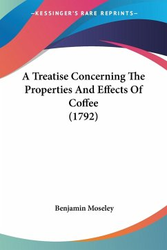 A Treatise Concerning The Properties And Effects Of Coffee (1792)