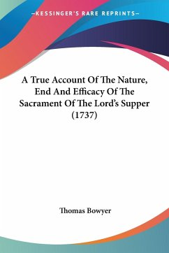 A True Account Of The Nature, End And Efficacy Of The Sacrament Of The Lord's Supper (1737)