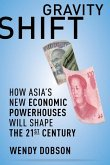Gravity Shift: How Asia's New Economic Powerhouses Will Shape the 21st Century