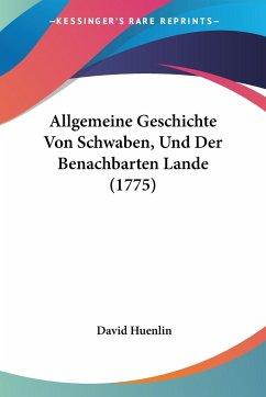 Allgemeine Geschichte Von Schwaben, Und Der Benachbarten Lande (1775)