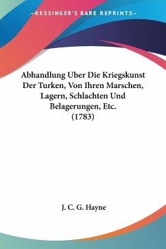 Abhandlung Uber Die Kriegskunst Der Turken, Von Ihren Marschen, Lagern, Schlachten Und Belagerungen, Etc. (1783)