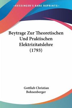 Beytrage Zur Theoretischen Und Praktischen Elektrizitatslehre (1793) - Bohnenberger, Gottlieb Christian