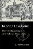To Bring Law Home: The Federal Judiciary in Early National Rhode Island