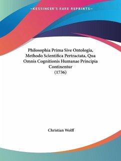 Philosophia Prima Sive Ontologia, Methodo Scientifica Pertractata, Qua Omnis Cognitionis Humanae Principia Continentur (1736)