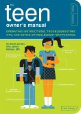 The Teen Owner's Manual: Operating Instructions, Troubleshooting Tips, and Advice on Adolescent Maintenance
