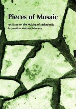 Pieces of Mosaic: An Essay on the Making of Makedonija - Schwartz, Jonathan Matthew