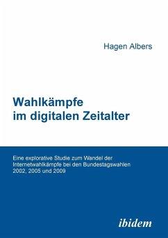 Wahlkämpfe im digitalen Zeitalter. Eine explorative Studie zum Wandel der Internetwahlkämpfe bei den Bundestagswahlen 2002, 2005 und 2009 - Albers, Hagen