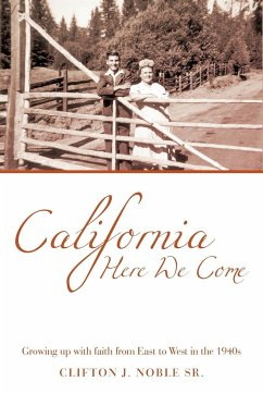 California Here We Come: Growing Up with Faith from East to West in the 1940s - Noble Sr, Clifton J.