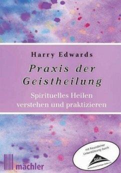 Praxis der Geistheilung - Edwards, Harry