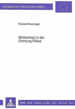 Wirklichkeit in der Dichtung Rilkes - Breuninger, Renate