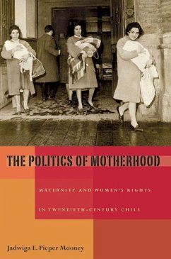 The Politics of Motherhood: Maternity and Women's Rights in Twentieth-Century Chile - Pieper Mooney, Jadwiga E.