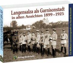 Langensalza als Garnisonstadt in alten Ansichten 1899-1925 3 - Rockstuhl, Harald
