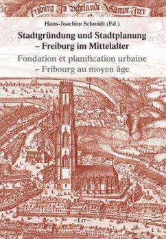 Stadtgründung und Stadtplanung - Freiburg/Fribourg während des Mittelalters - Schmidt, Hans-Joachim
