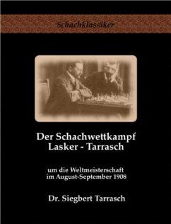Der Schachwettkampf Lasker - Tarrasch - Tarrasch, Siegbert