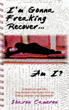 I'm Gonna Freaking Recover...Am I?: A Personal Look Into One Woman's Recovery from an Eating Disorder and Depression