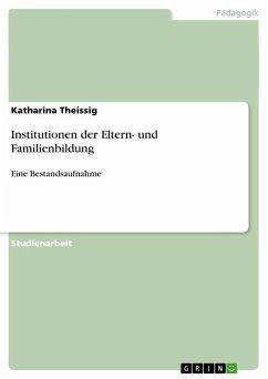 Institutionen der Eltern- und Familienbildung - Theissig, Katharina