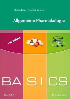BASICS Allgemeine Pharmakologie - Kuse, Miriam; Sandner, Franziska