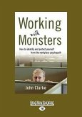 Working with Monsters: How to Identify and Protect Yourself from the Workplace Psychopath (Easyread Large Edition)
