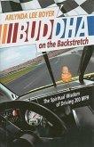 Buddha on the Backstretch: The Spiritual Wisdom of Driving 200 MPH