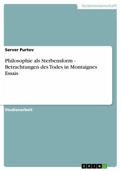 Philosophie als Sterbensform - Betrachtungen des Todes in Montaignes Essais