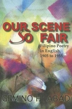 9789715425599 - Abad, Gemino H.: Our Scene So Fair: Filipino Poetry in English, 1905 to 1955 - Book