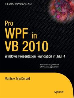 Pro Wpf in VB 2010: Windows Presentation Foundation in .Net 4 - MacDonald, Matthew