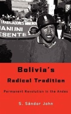 Bolivia's Radical Tradition - John, S. S.
