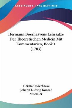 Hermann Boerhaavens Lehrsatze Der Theoretischen Medicin Mit Kommentarien, Book 1 (1783)