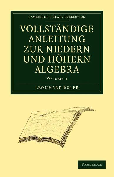 Vollstandige Anleitung Zur Niedern Und Hohern Algebra: Volume 3 - Euler, Leonhard