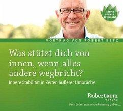 Was stützt dich von innen, wenn alles andere wegbricht?, Audio-CD - Betz, Robert