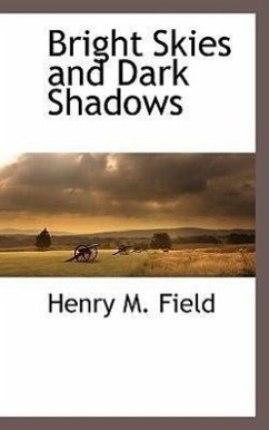 Bright Skies and Dark Shadows - Field, Henry M.