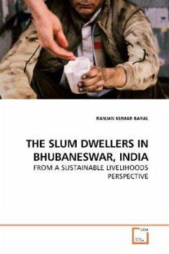 THE SLUM DWELLERS IN BHUBANESWAR, INDIA - Baral, Ranjan K.