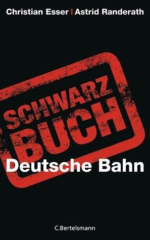 Schwarzbuch Deutsche Bahn - Esser, Christian; Randerath, Astrid