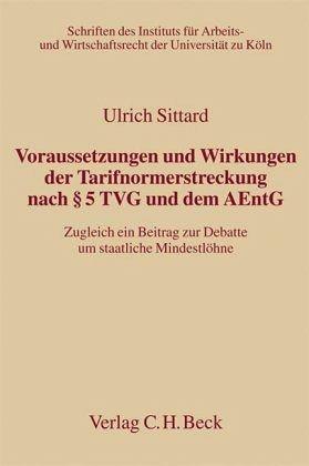 Voraussetzungen und Wirkungen der Tarifnormerstreckung nach § 5 TVG und dem AEntG - Sittard, Ulrich