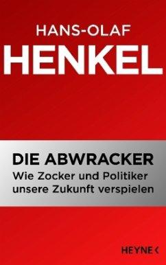 26924835n Die Abwracker – Wie Zocker und Politiker unsere Zukunft verspielen