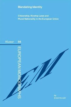 Mandating Identity: Citizenship, Kinship Laws and Plural Nationality in the European Union - Horvath, Eniko