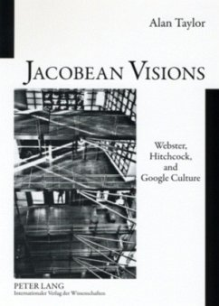 Jacobean Visions: Webster, Hitchcock, and Google Culture - Taylor, Alan