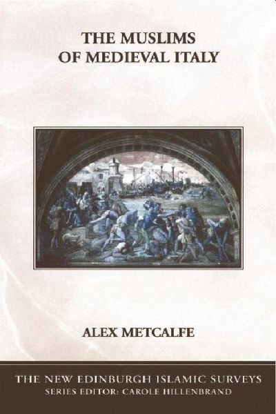 the muslims of medieval italy by This book by alex metcalfe, the theme of which is the muslims in sicily and south italy between 800 and 1300, should be much welcomed by english-language readers.
