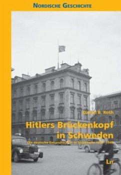 Hitlers Brückenkopf in Schweden - Roth, Daniel B.