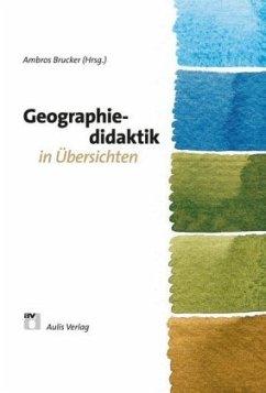 Geographiedidaktik in Übersichten - Brucker, Ambros; Flath, Martina; Geiger, Michael; Hoffmann, Reinhard; Hoffmann, Thomas; Köck, Peter