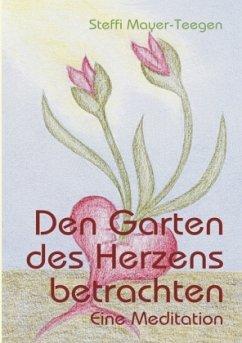 Den Garten des Herzens betrachten