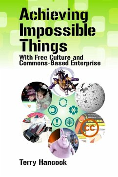 Achieving Impossible Things with Free Culture and Commons-Based Enterprise