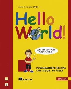 Hello World! - Programmieren für Kids und andere Anfänger - Sande, Warren D.; Sande, Carter