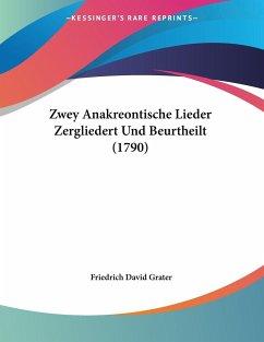 Zwey Anakreontische Lieder Zergliedert Und Beurtheilt (1790)