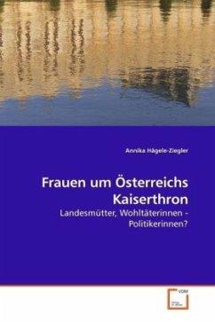 Frauen um Österreichs Kaiserthron