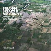 Strange Breaks & Mr Thing 2
