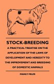 Stock-Breeding - A Practical Treatise On The Application Of The Laws Of Development And Heredity To The Improvement And Breeding Of Domestic Animals